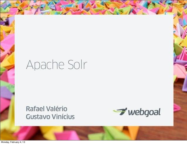 Apache Solr                         Rafael Valério                         Gustavo ViníciusMonday, February 4, 13