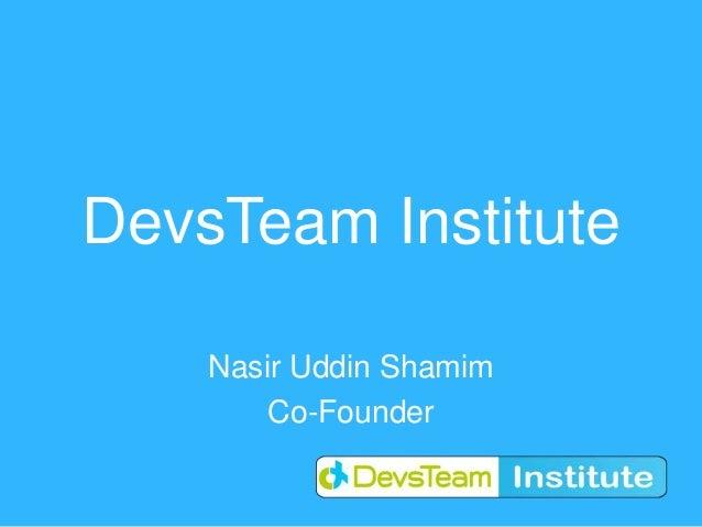 DevsTeam Institute    Nasir Uddin Shamim        Co-Founder