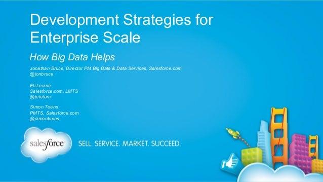 Development Strategies for Enterprise Scale How Big Data Helps Jonathan Bruce, Director PM Big Data & Data Services, Sales...