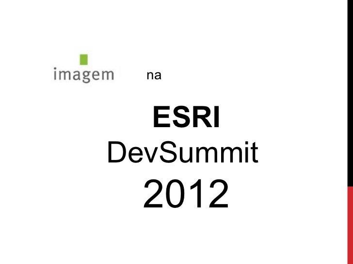 ESRI DevSummit - OpenSpace sobre participação da Imagem e Novidades