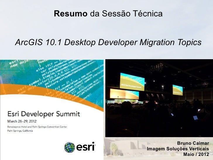 "Resumo Sessão Técnica ""ArcGIS 10.1 Desktop Developer Migration Topics"" do ESRI DevSummit2012"