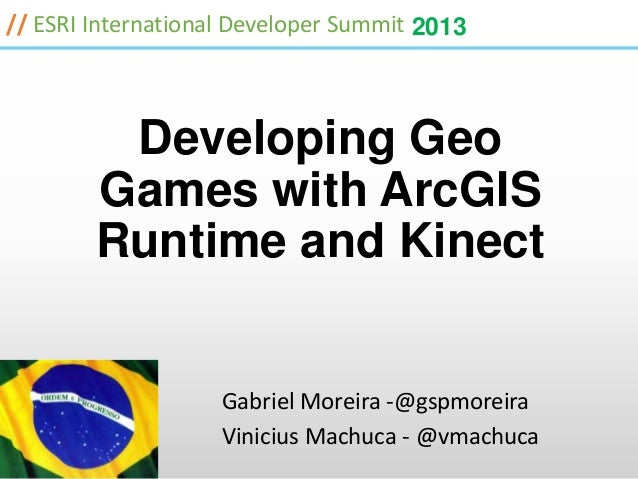 // ESRI International Developer Summit 2013         Developing Geo        Games with ArcGIS        Runtime and Kinect     ...