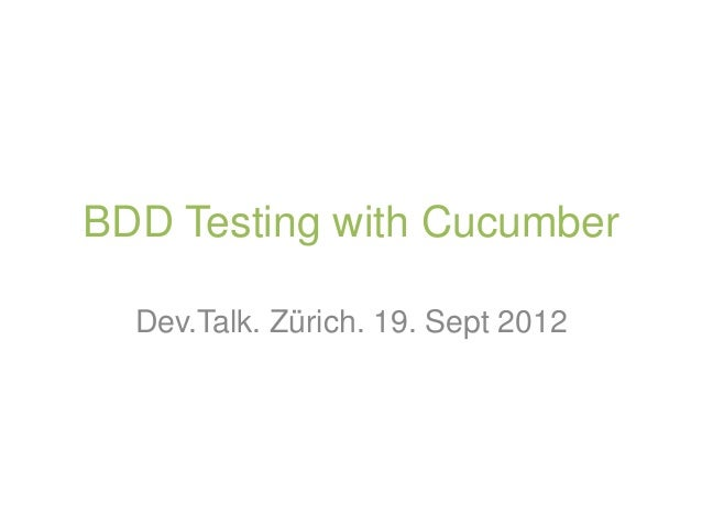 BDD Testing with Cucumber  Dev.Talk. Zürich. 19. Sept 2012