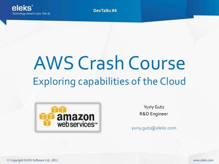 DevTalks #4AWS Crash CourseExploring capabilities of the Cloud                               Yuriy Guts                   ...