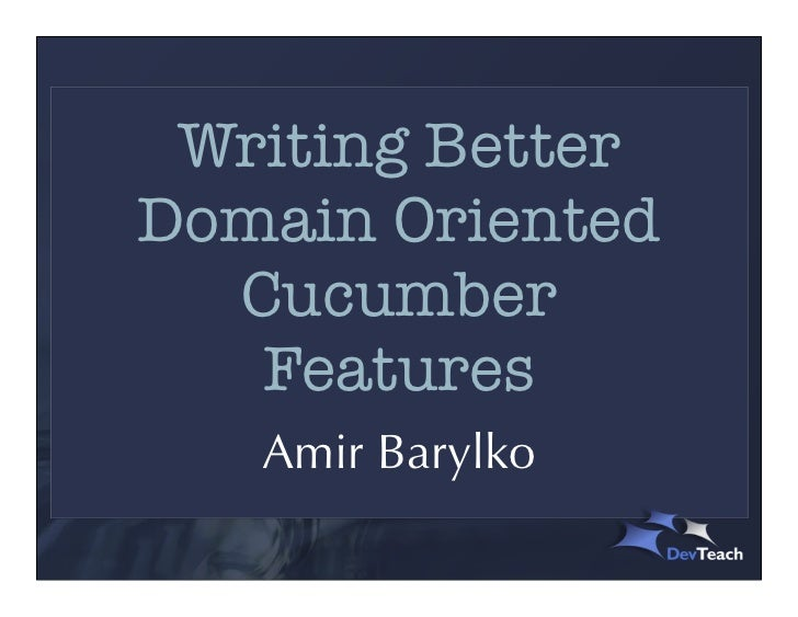 Writing BetterDomain Oriented  Cucumber   Features   Amir Barylko