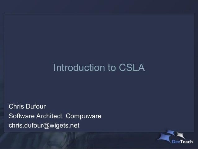 Introduction to CSLAChris DufourSoftware Architect, Compuwarechris.dufour@wigets.net
