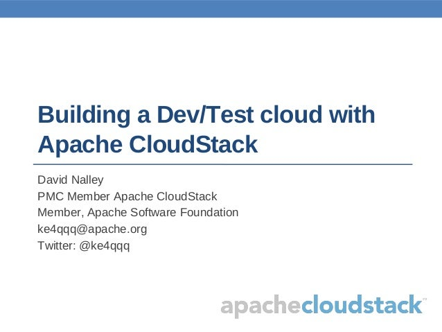 Building a Dev/Test cloud withApache CloudStackDavid NalleyPMC Member Apache CloudStackMember, Apache Software Foundationk...