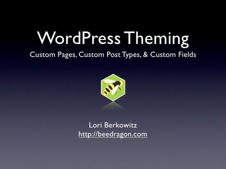 WordPress Theming Custom Pages, Custom Post Types, & Custom Fields                      Lori Berkowitz               http:...