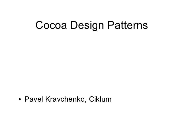 Cocoa Design Patterns <ul><li>Pavel Kravchenko, Ciklum </li></ul>