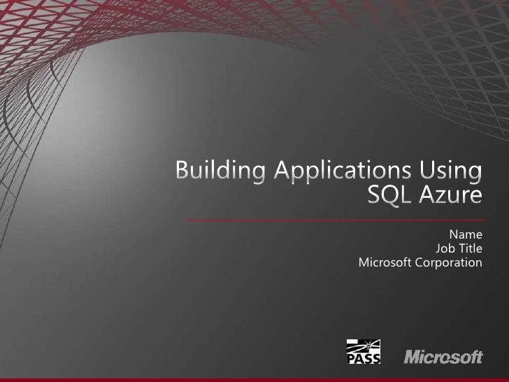 Building Applications Using SQL Azure<br />Name<br />Job Title<br />Microsoft Corporation<br />