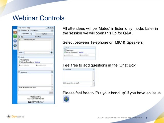 1© 2013 Devworkz Pty Ltd - Private and ConfidentialWebinar Controls1All attendees will be 'Muted' in listen only mode. Lat...