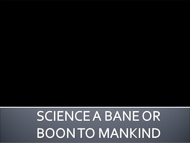 Science is a boon or bane essay