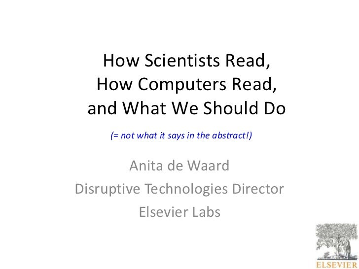 How Scientists Read,  How Computers Read, and What We Should Do     (= not what it says in the abstract!)         Anita de...