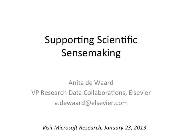 Suppor&ng Scien&fic          Sensemaking                   Anita de Waard VP Research Data Collabora&ons,...
