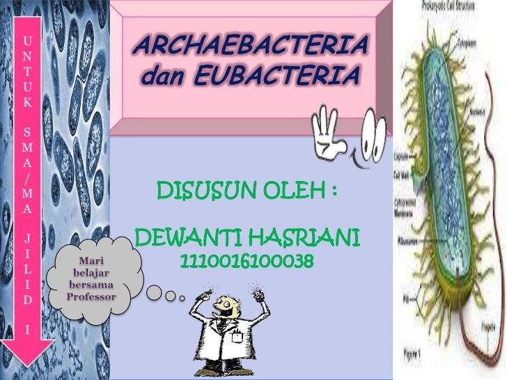 UN    ARCHAEBACTERIATU    dan EUBACTERIAKSMA/M    DISUSUN OLEH :AJ   DEWANTI HASRIANIIL      1110016100038IDI