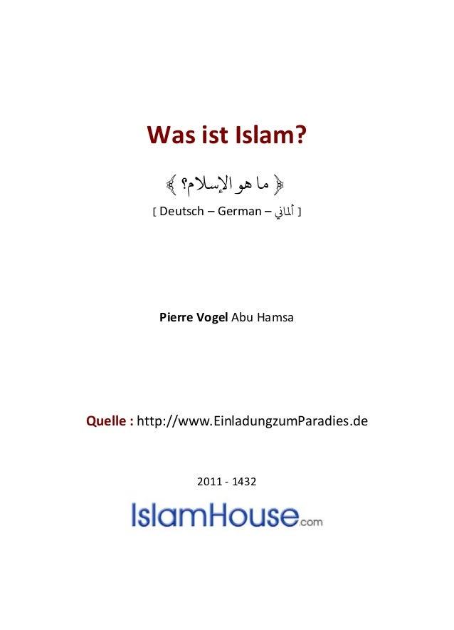 Was ist Islam? ﴿اﻹﺳﻼم؟ ﻫﻮ ﻣﺎ﴾ [ Deutsch – German – �ﻤﻟﺎ ] Pierre Vogel Abu Hamsa Quelle : http://www.EinladungzumP...