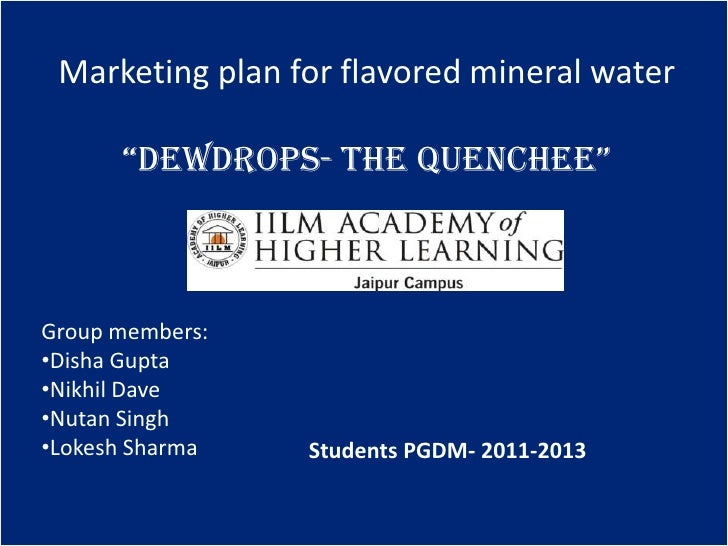 "Marketing plan for flavored mineral water        ""DEWDROPS- The Quenchee""  Marketing      plan       For DEWDROPS-       T..."