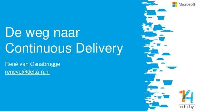 De weg naar Continuous Delivery René van Osnabrugge renevo@delta-n.nl