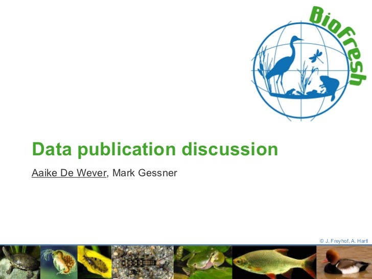 Data publication discussion Aaike De Wever ,  Mark Gessner © J. Freyhof, A. Hartl