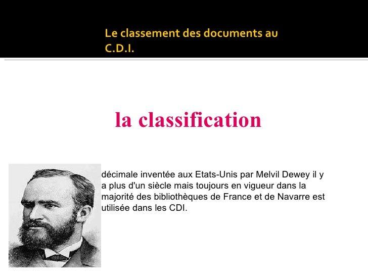 Le classement des documents au C.D.I. S'effectue suivant : la classification DEWEY 1851-1931 décimale inventée aux Etats-U...