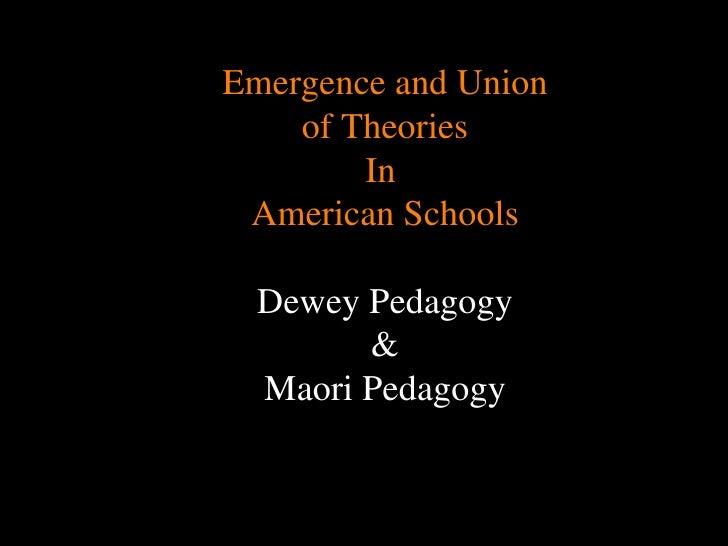 Emergence and Union of Theories In  American Schools Dewey Pedagogy & Maori Pedagogy