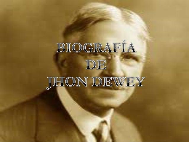JHON DEWEY  Nace el 20 de octubre de 1859 en Burlington Fue un filósofo, psicólogo y pedagogo estadounidense  La profunda ...
