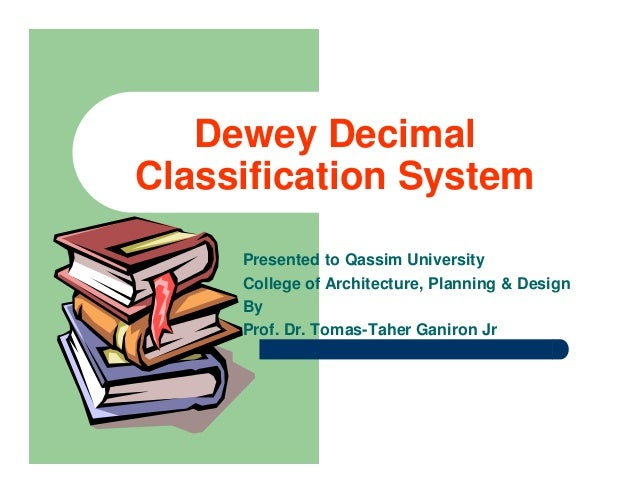 Dewey DecimalClassification System     Presented to Qassim University     College of Architecture, Planning & Design     B...