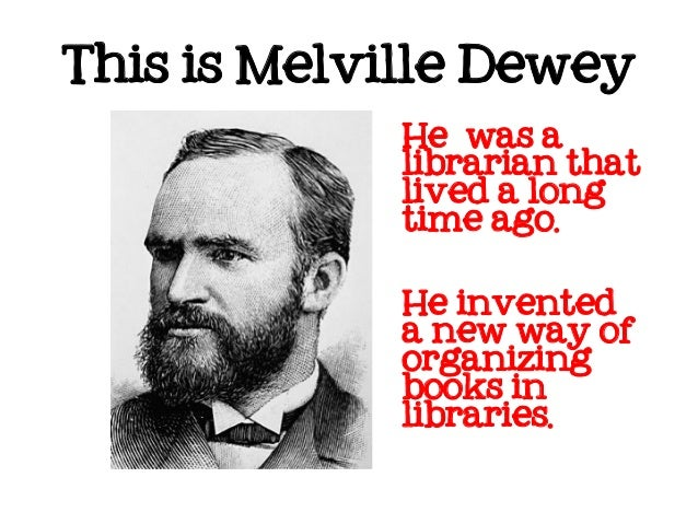 This is Melville Dewey             He was a             librarian that             lived a long             time ago.     ...