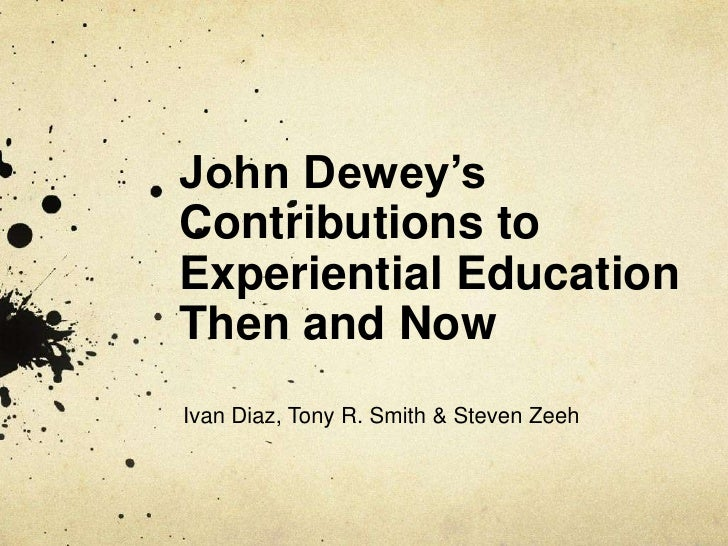John Dewey's Contributions to Experiential Education Then and Now<br />Ivan Diaz, Tony R. Smith & Steven Zeeh<br />