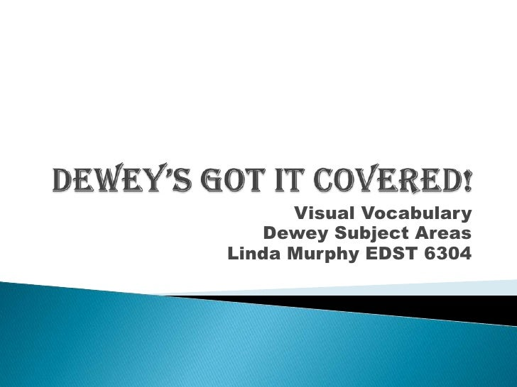 Dewey's Got It Covered!<br />Visual Vocabulary <br />Dewey Subject Areas<br />Linda Murphy EDST 6304<br />