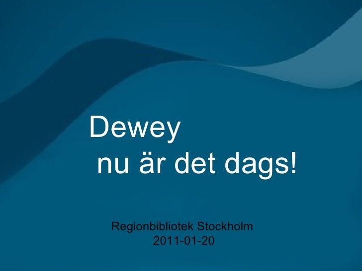 Regionbibliotek Stockholm. Dewey - nu är det dags! 2011-01-20 Dewey  nu är det dags! Regionbibliotek Stockholm  2011-01-20