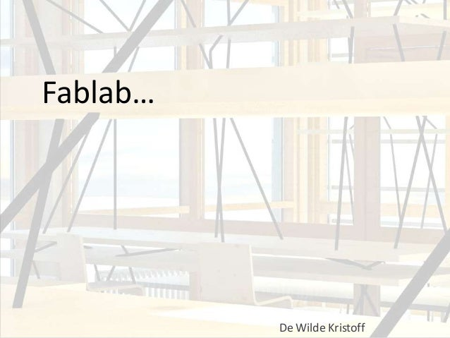 Fablab…          De Wilde Kristoff