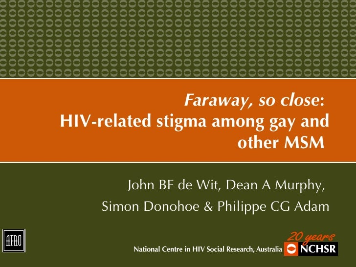 Faraway, so close :  HIV-related stigma among gay and other MSM  John BF de Wit, Dean A Murphy,  Simon Donohoe & Philippe ...