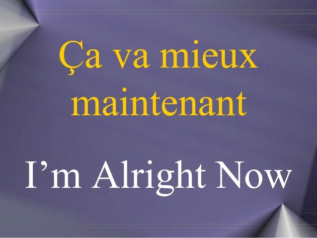 Ça va mieux  maintenant  I'm Alright Now