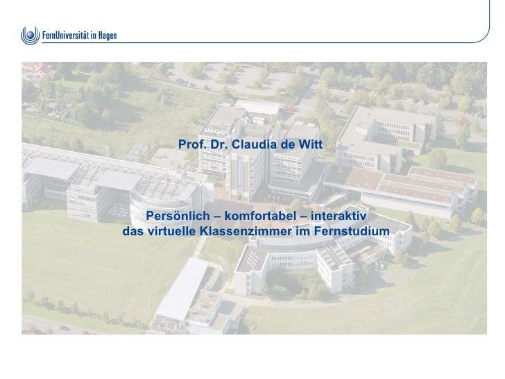 Prof. Dr. Claudia de Witt         Persönlich – komfortabel – interaktiv das virtuelle Klassenzimmer im Fernstudium