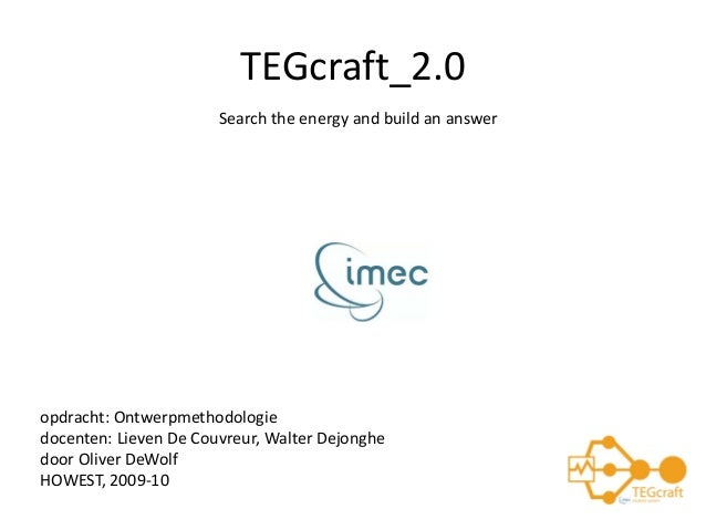 TEGcraft_2.0 opdracht:Ontwerpmethodologie docenten:LievenDeCouvreur,WalterDejonghe doorOliverDeWolf HOWEST,2009‐1...