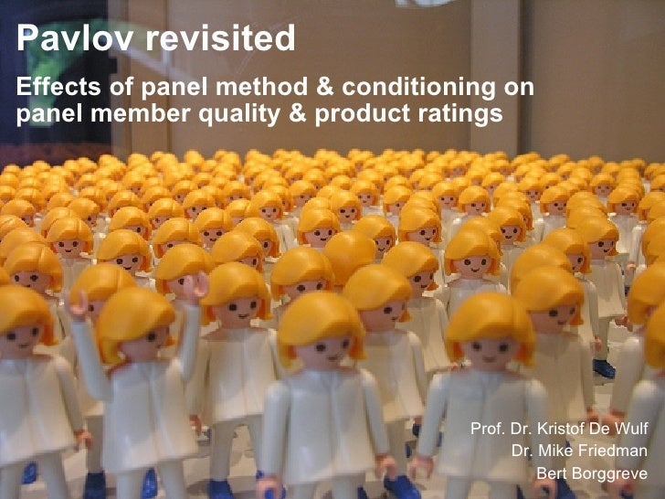 Prof. Dr. Kristof De Wulf Dr. Mike Friedman Bert Borggreve Pavlov revisited Effects of panel method & conditioning on pane...