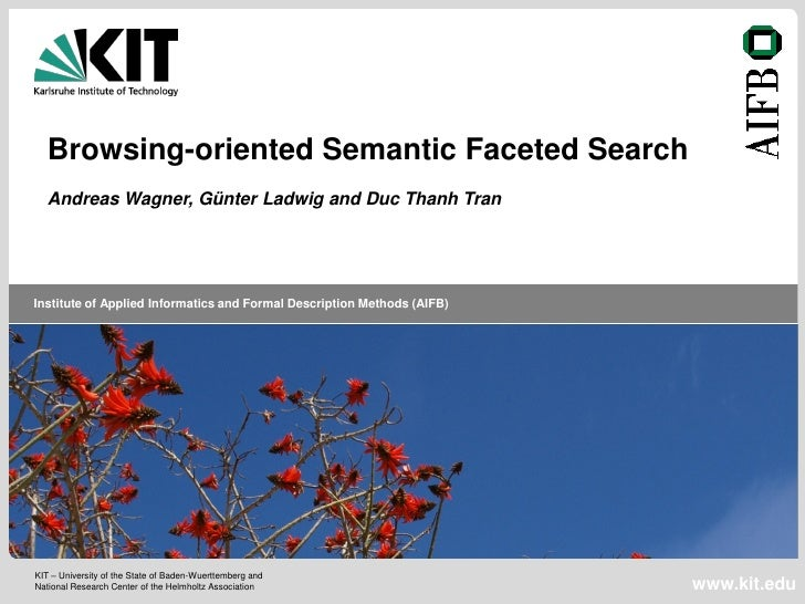 Browsing-oriented Semantic Faceted Search   Andreas Wagner, Günter Ladwig and Duc Thanh TranInstitute of Applied Informati...