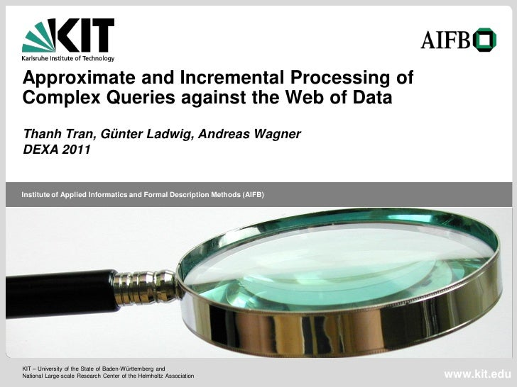 Approximate and Incremental Processing ofComplex Queries against the Web of DataThanh Tran, Günter Ladwig, Andreas WagnerD...