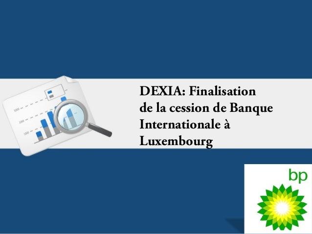 DEXIA:FinalisationdelacessiondeBanqueInternationaleàLuxembourg