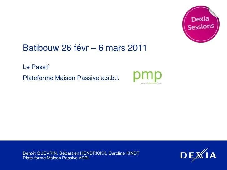 Batibouw 26 févr – 6 mars 2011<br />Le Passif<br />Plateforme Maison Passive a.s.b.l.<br />Benoît QUEVRIN, Sébastien HENDR...