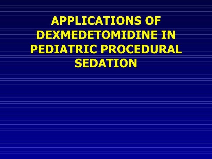 APPLICATIONS OF DEXMEDETOMIDINE IN PEDIATRIC PROCEDURAL SEDATION