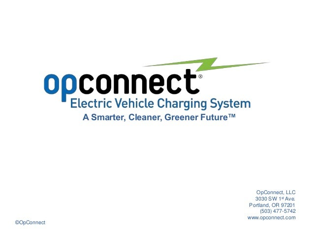 ©OpConnect A Smarter, Cleaner, Greener Future™ OpConnect, LLC 3030 SW 1st Ave. Portland, OR 97201 (503) 477-5742 www.opcon...