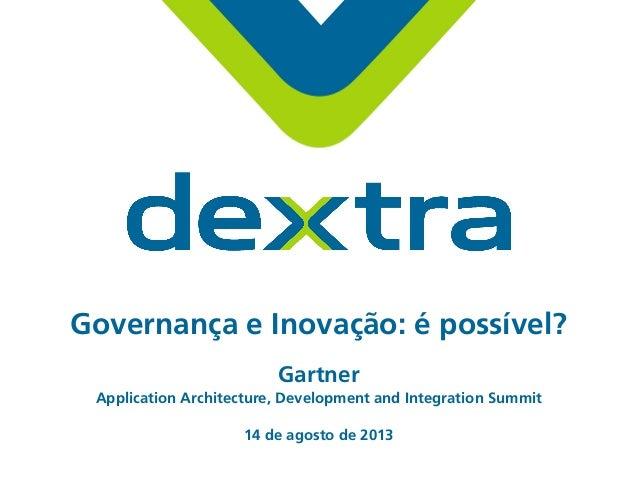 Governança e Inovação: é possível? Gartner Application Architecture, Development and Integration Summit 14 de agosto de 20...