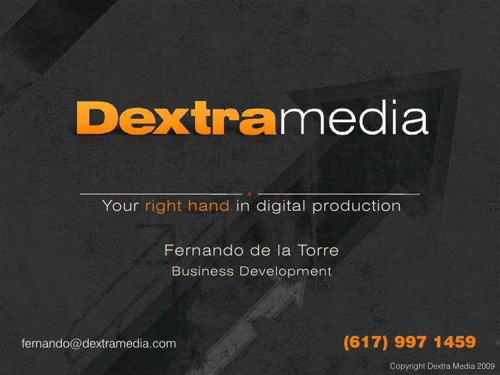Your right hand in digital production                        Fernando de la Torre                        Business Developm...