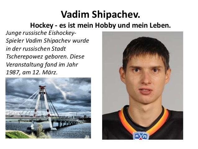 Vadim Shipachev. Hockey - es ist mein Hobby und mein Leben.  Junge russische EishockeySpieler Vadim Shipachev wurde in der...
