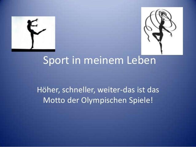 Sport in meinem Leben Höher, schneller, weiter-das ist das Motto der Olympischen Spiele!