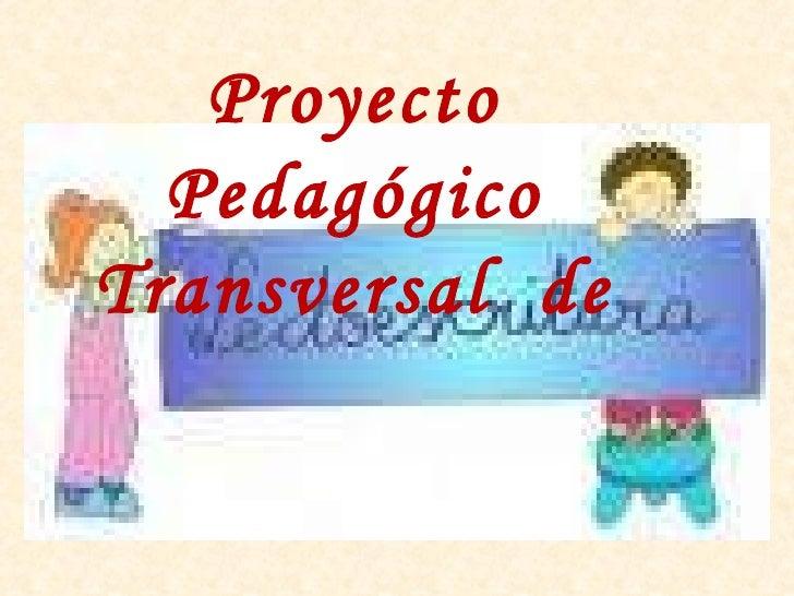 Proyecto Pedagógico Transversal  de