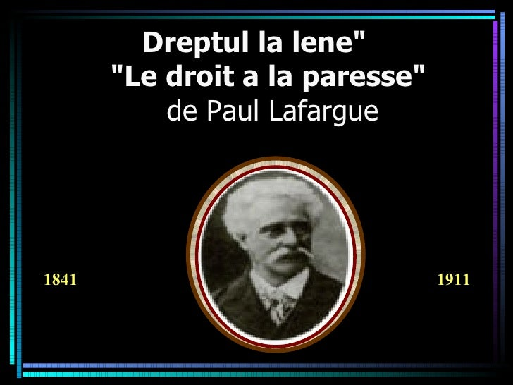 """1841  1911 Dreptul la lene""""   """"Le droit a la paresse""""   de Paul Lafargue"""