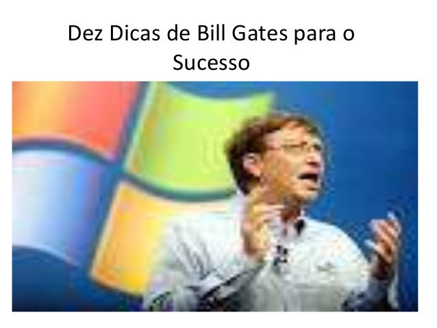 Dez Dicas de Bill Gates para o Sucesso